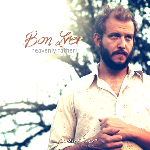 Bon Iver – Heavenly Father (Sebastien Edit)