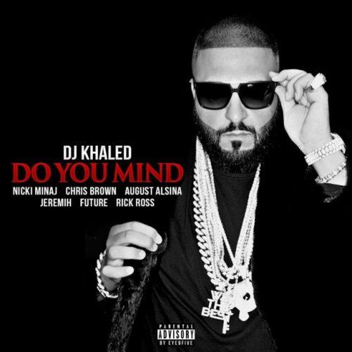 DJ Khaled, August Alsina, Nicki Minaj, Chris Brown, Jeremih, Rick Ross, Future – Do you mind